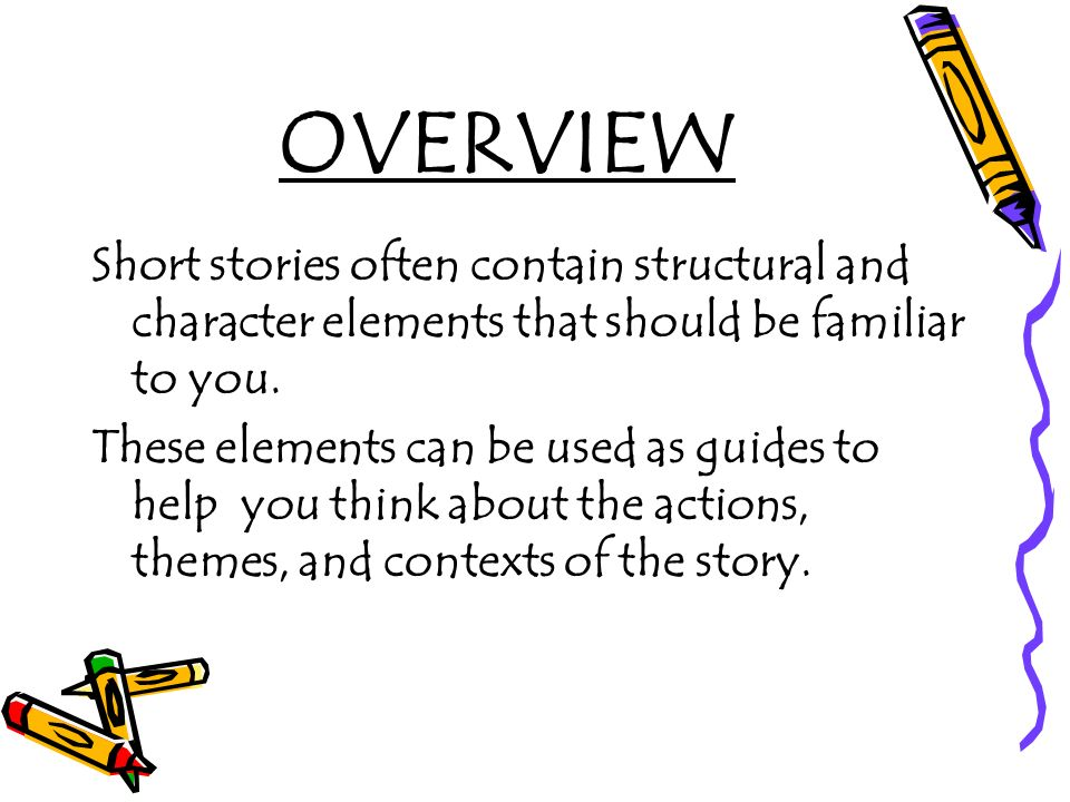 OVERVIEW Short stories often contain structural and character elements that should be familiar to you.