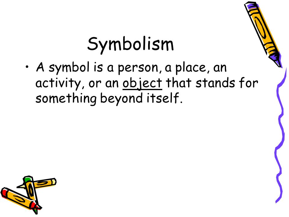 Symbolism A symbol is a person, a place, an activity, or an object that stands for something beyond itself.