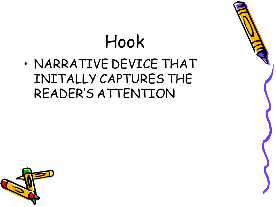 Hook NARRATIVE DEVICE THAT INITALLY CAPTURES THE READER'S ATTENTION
