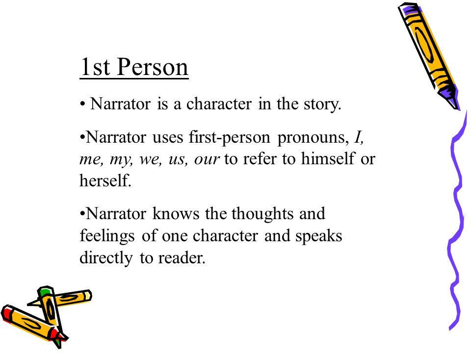 1st Person Narrator is a character in the story.