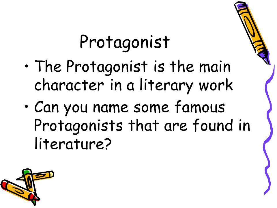Protagonist The Protagonist is the main character in a literary work