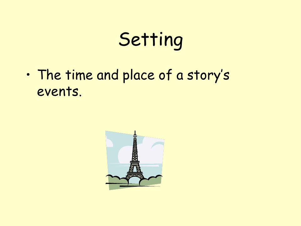 Setting The time and place of a story's events.