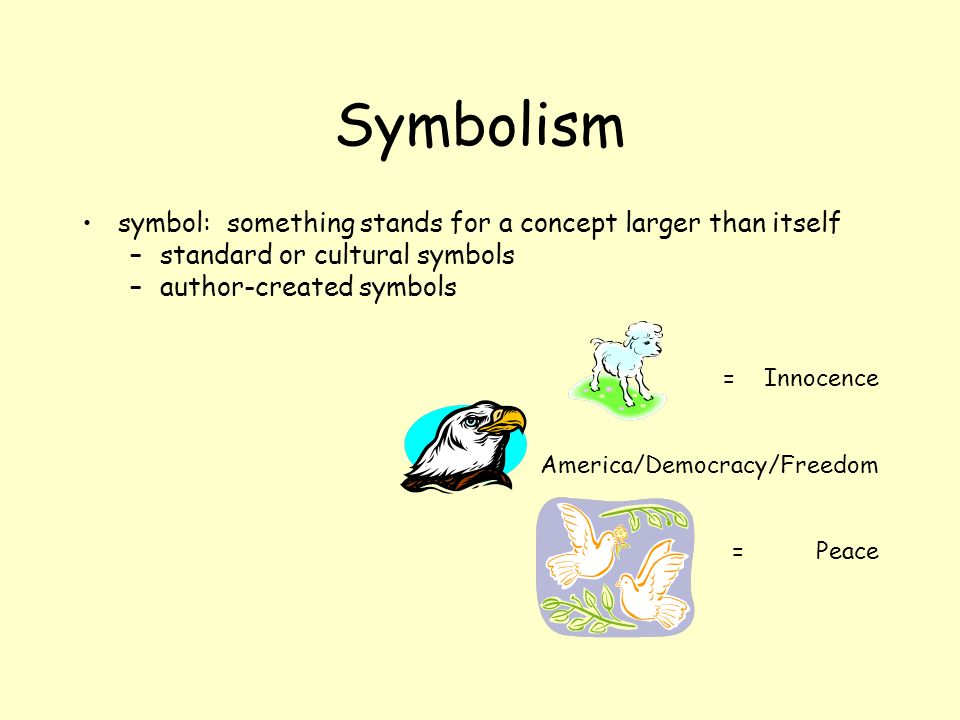 Symbolism symbol: something stands for a concept larger than itself