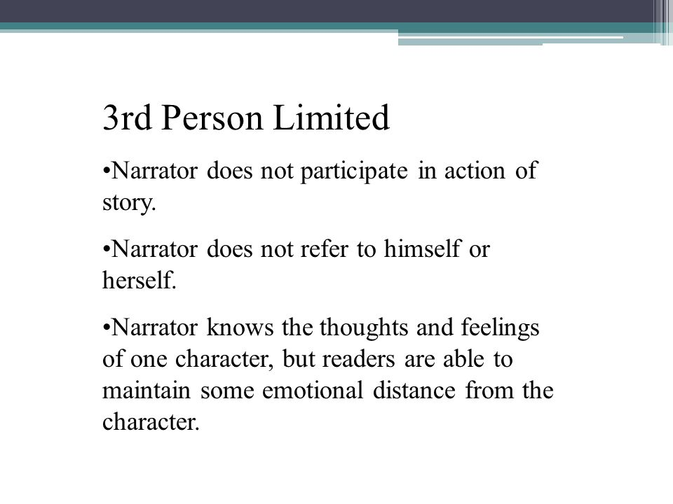 3rd Person Limited Narrator does not participate in action of story.