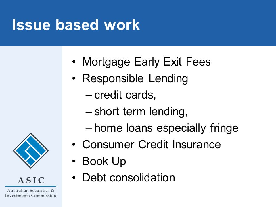 Issue based work Mortgage Early Exit Fees Responsible Lending