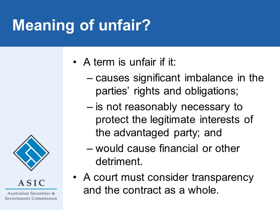 Meaning of unfair A term is unfair if it: