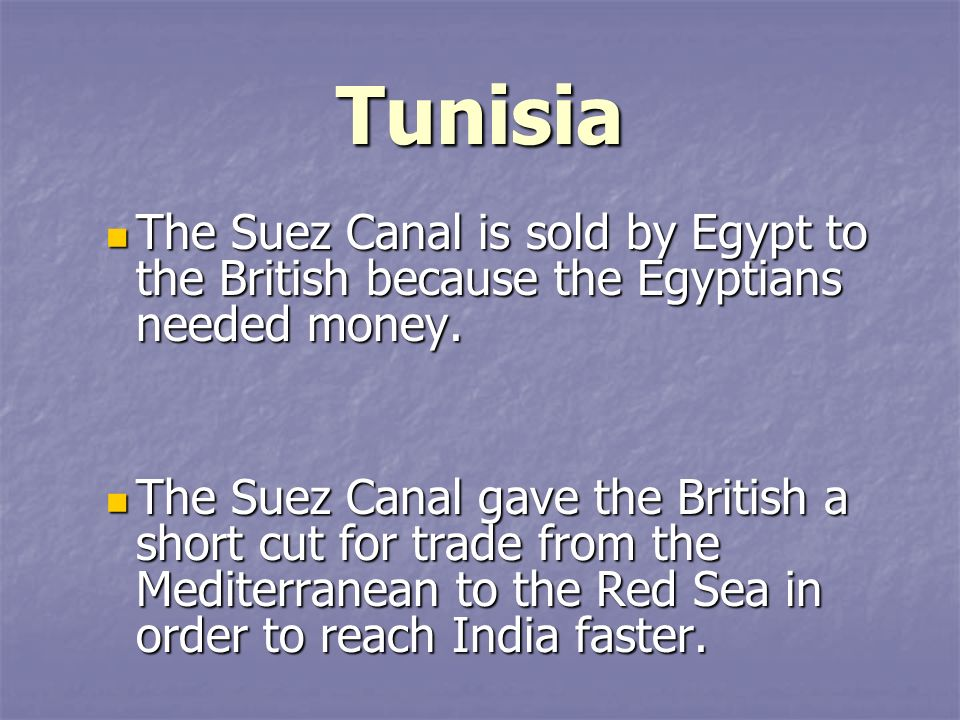 Tunisia The Suez Canal is sold by Egypt to the British because the Egyptians needed money.