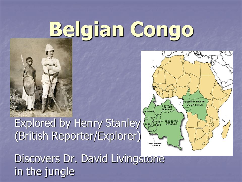 Belgian Congo Explored by Henry Stanley (British Reporter/Explorer)
