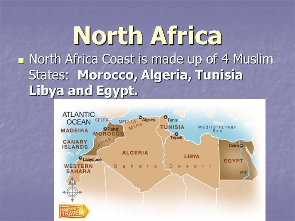 North Africa North Africa Coast is made up of 4 Muslim States: Morocco, Algeria, Tunisia Libya and Egypt.