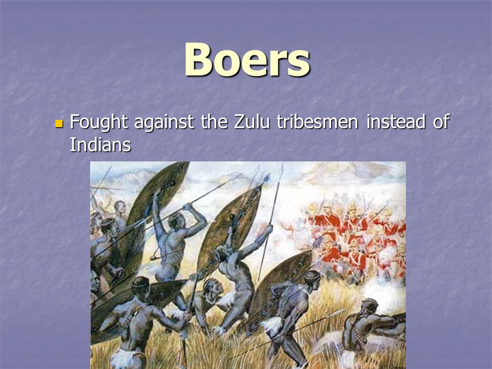 Boers Fought against the Zulu tribesmen instead of Indians