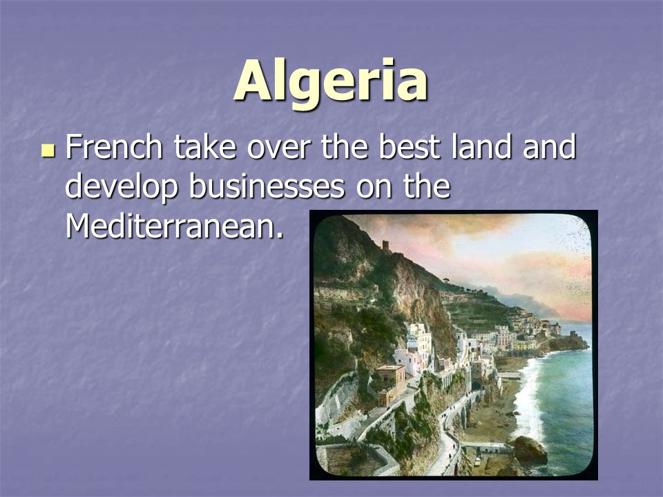 Algeria French take over the best land and develop businesses on the Mediterranean.
