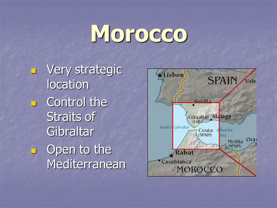 Morocco Very strategic location Control the Straits of Gibraltar