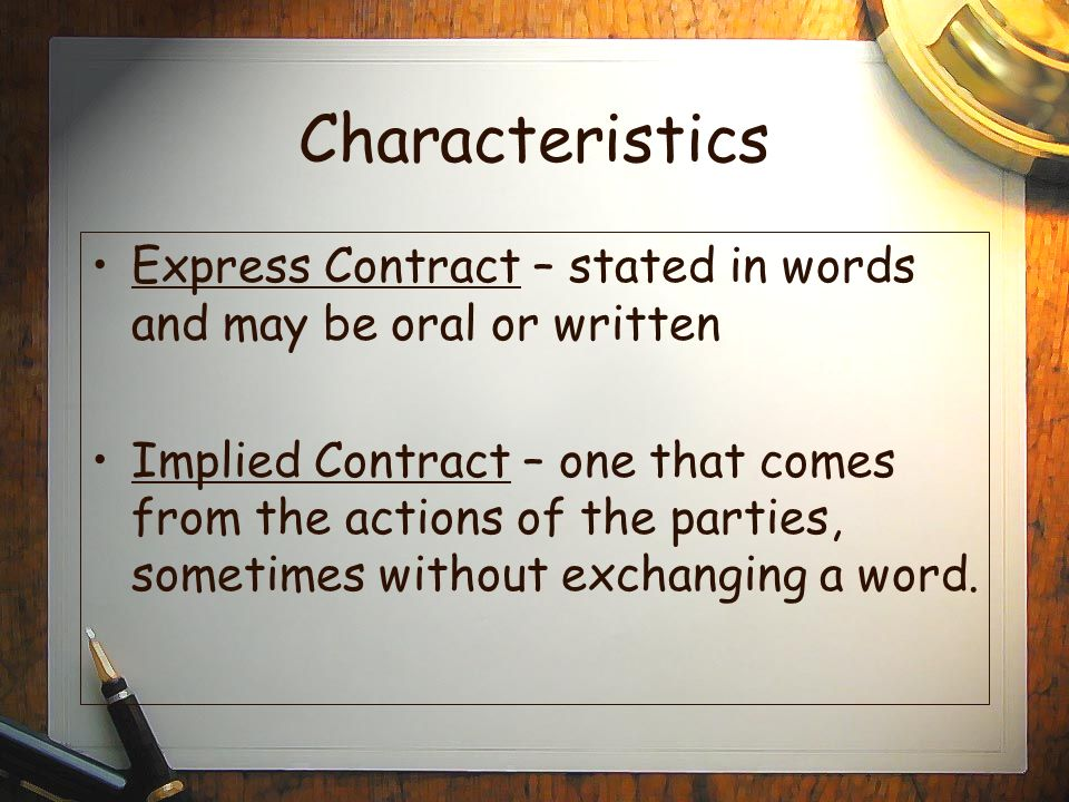 Characteristics Express Contract – stated in words and may be oral or written.