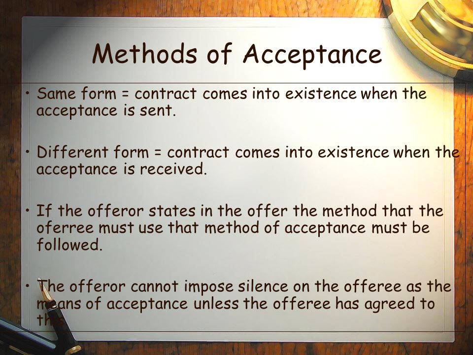 Methods of Acceptance Same form = contract comes into existence when the acceptance is sent.