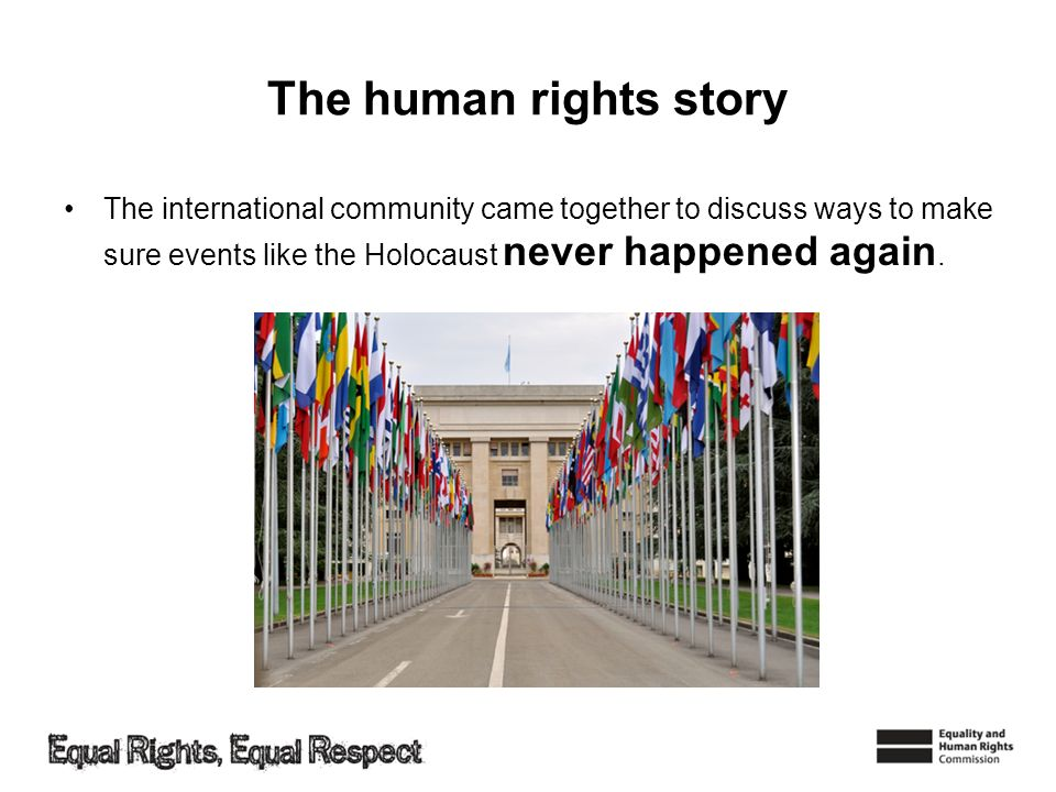 The human rights story The international community came together to discuss ways to make sure events like the Holocaust never happened again.