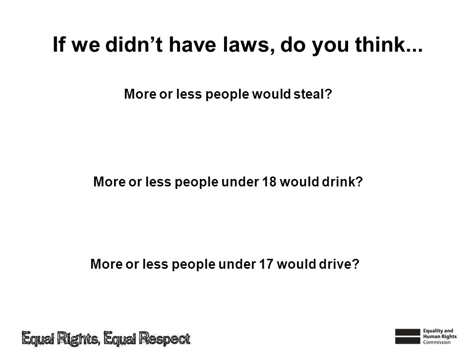 If we didn't have laws, do you think...