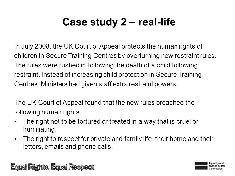 Case study 2 – real-life In July 2008, the UK Court of Appeal protects the human rights of.