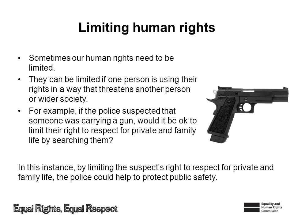 Limiting human rights Sometimes our human rights need to be limited.