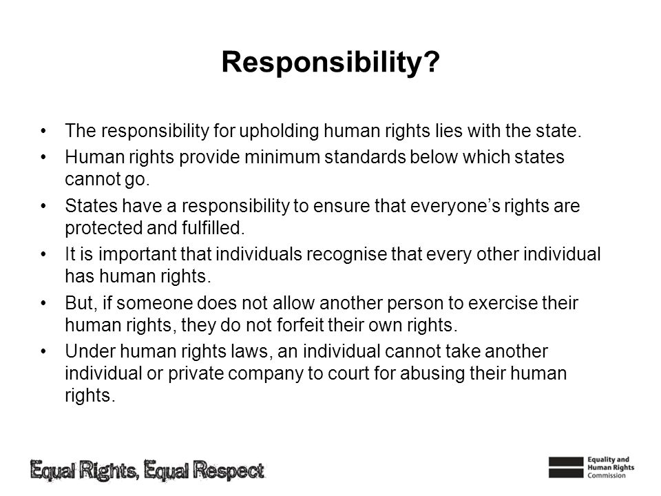 Responsibility The responsibility for upholding human rights lies with the state.