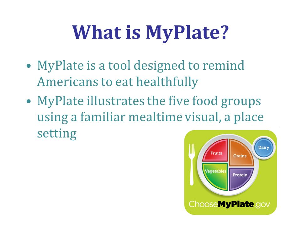 What is MyPlate MyPlate is a tool designed to remind Americans to eat healthfully.