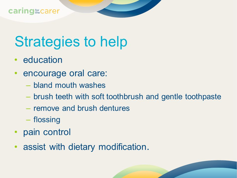 Strategies to help education encourage oral care: pain control