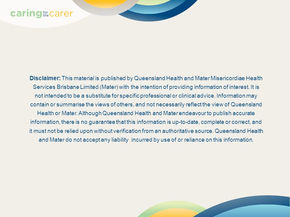 Disclaimer: This material is published by Queensland Health and Mater Misericordiae Health Services Brisbane Limited (Mater) with the intention of providing information of interest.