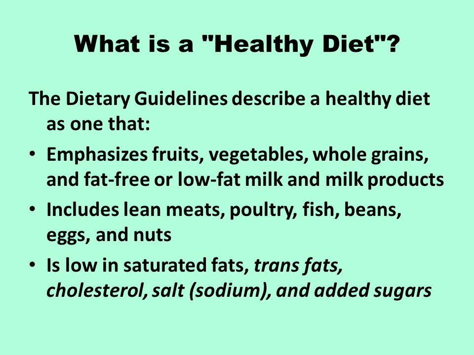 What is a Healthy Diet The Dietary Guidelines describe a healthy diet as one that: