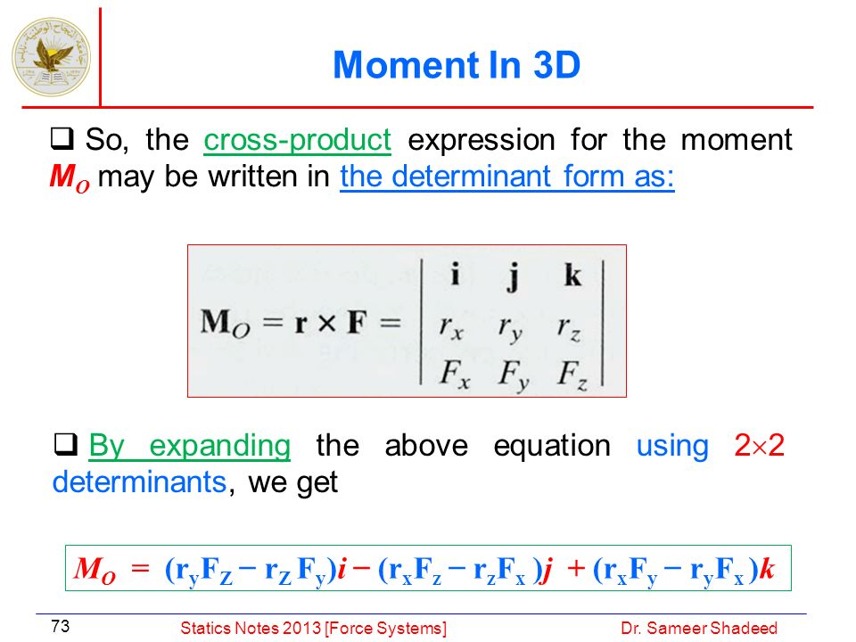 Moment In 3D So, the cross-product expression for the moment MO may be written in the determinant form as: