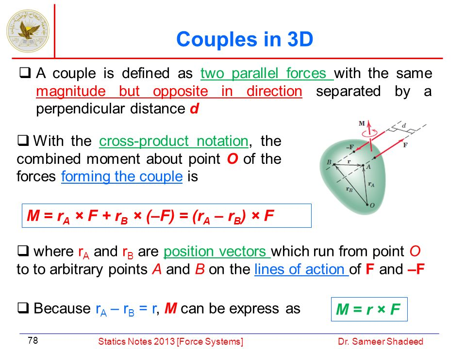 Couples in 3D M = rA × F + rB × (–F) = (rA – rB) × F M = r × F