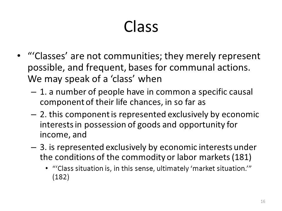Class 'Classes' are not communities; they merely represent possible, and frequent, bases for communal actions. We may speak of a 'class' when.