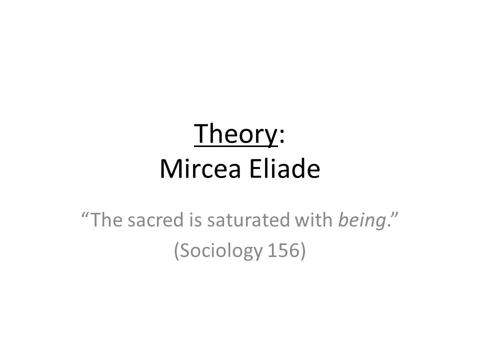 The sacred is saturated with being. (Sociology 156)