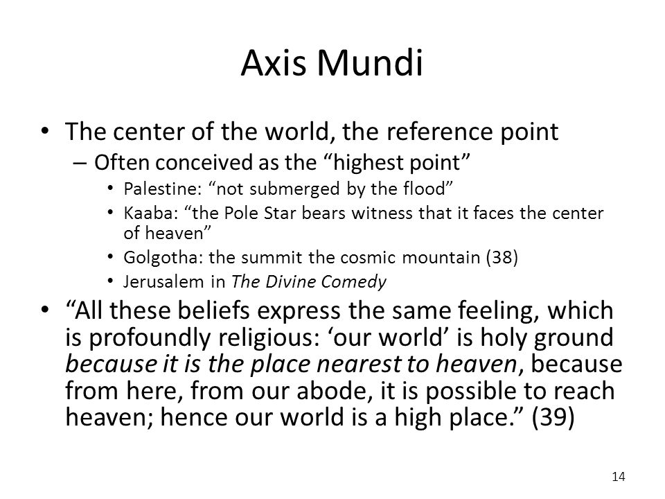 Axis Mundi The center of the world, the reference point