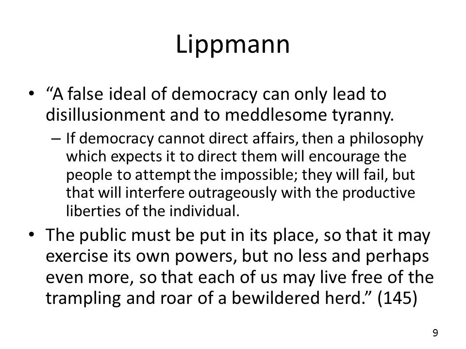 Lippmann A false ideal of democracy can only lead to disillusionment and to meddlesome tyranny.