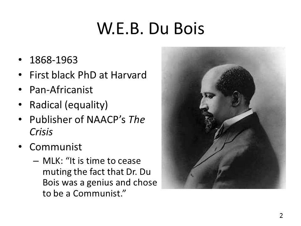 W.E.B. Du Bois 1868-1963 First black PhD at Harvard Pan-Africanist