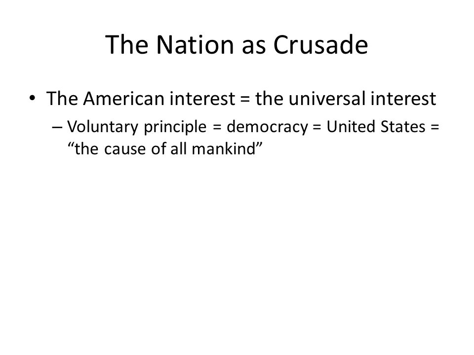 The Nation as Crusade The American interest = the universal interest