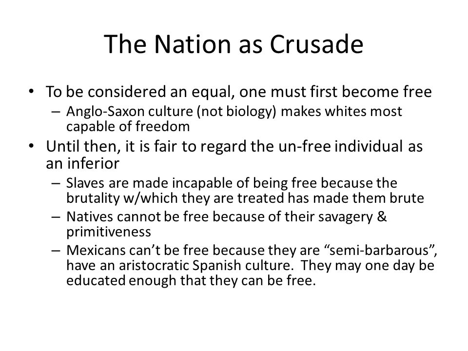 The Nation as Crusade To be considered an equal, one must first become free. Anglo-Saxon culture (not biology) makes whites most capable of freedom.