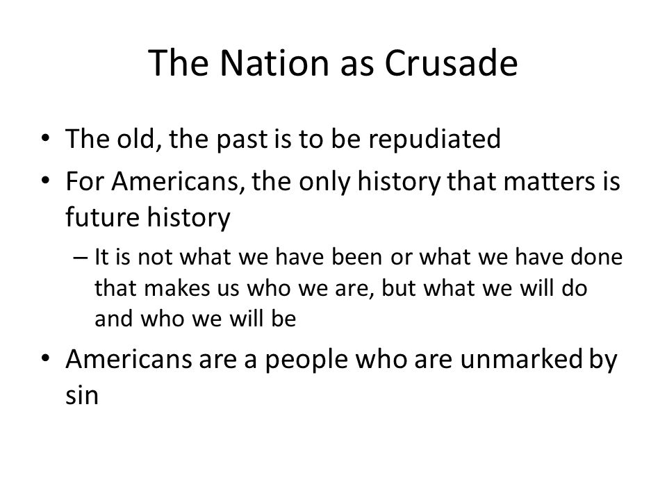 The Nation as Crusade The old, the past is to be repudiated
