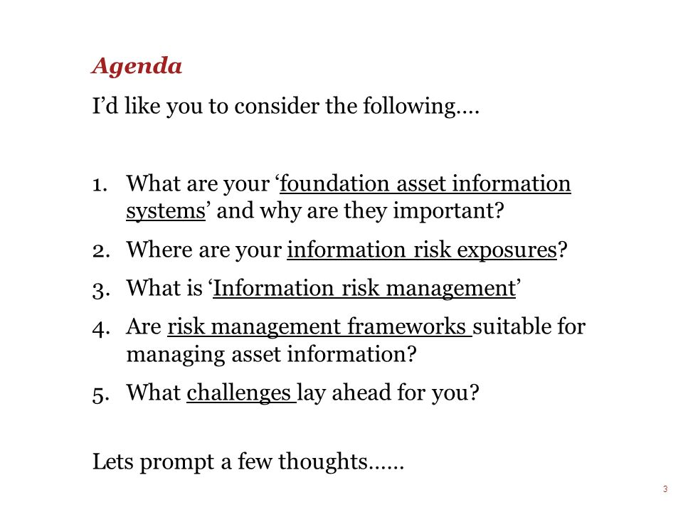 Agenda I'd like you to consider the following…. What are your 'foundation asset information systems' and why are they important