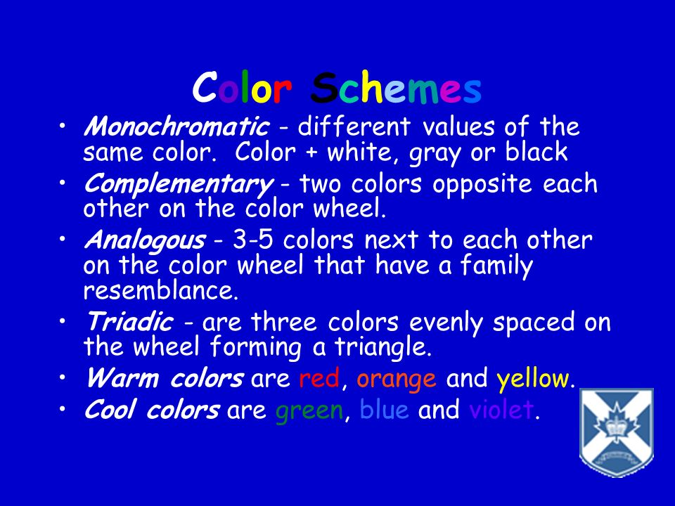 Color Schemes Monochromatic - different values of the same color. Color + white, gray or black.