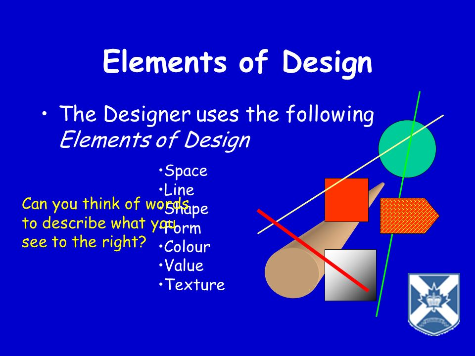 Elements of Design The Designer uses the following Elements of Design