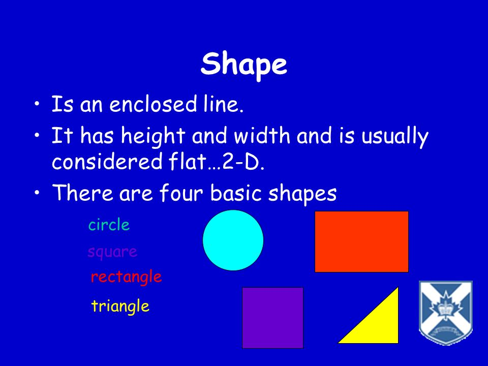 Shape Is an enclosed line.