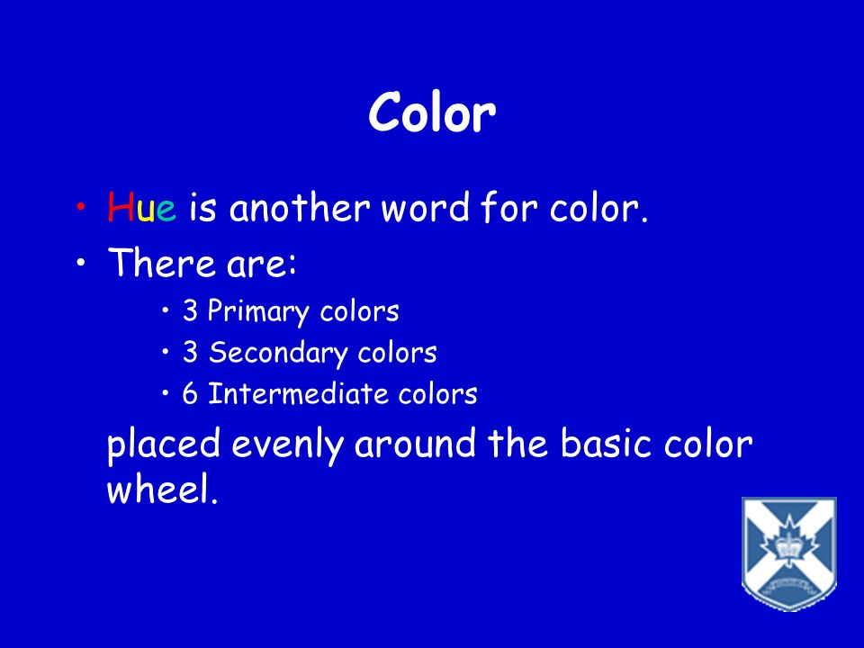 Color Hue is another word for color. There are: