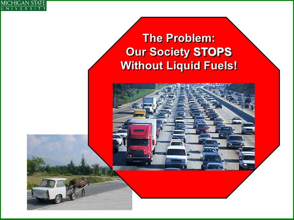 The Problem: Our Society STOPS Without Liquid Fuels!