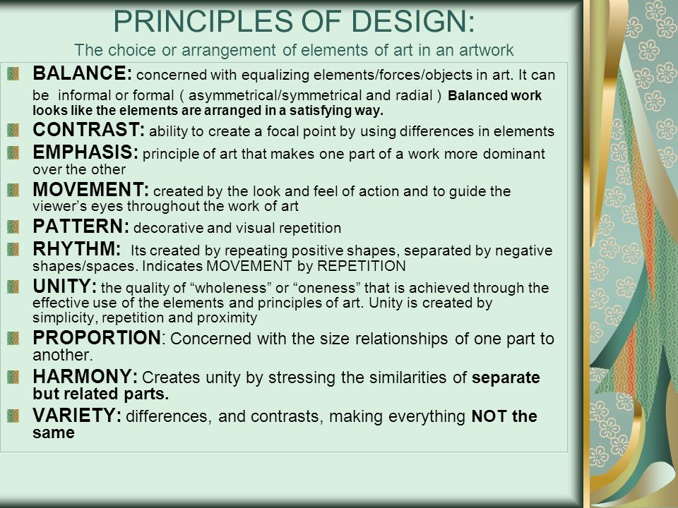 PRINCIPLES OF DESIGN: The choice or arrangement of elements of art in an artwork