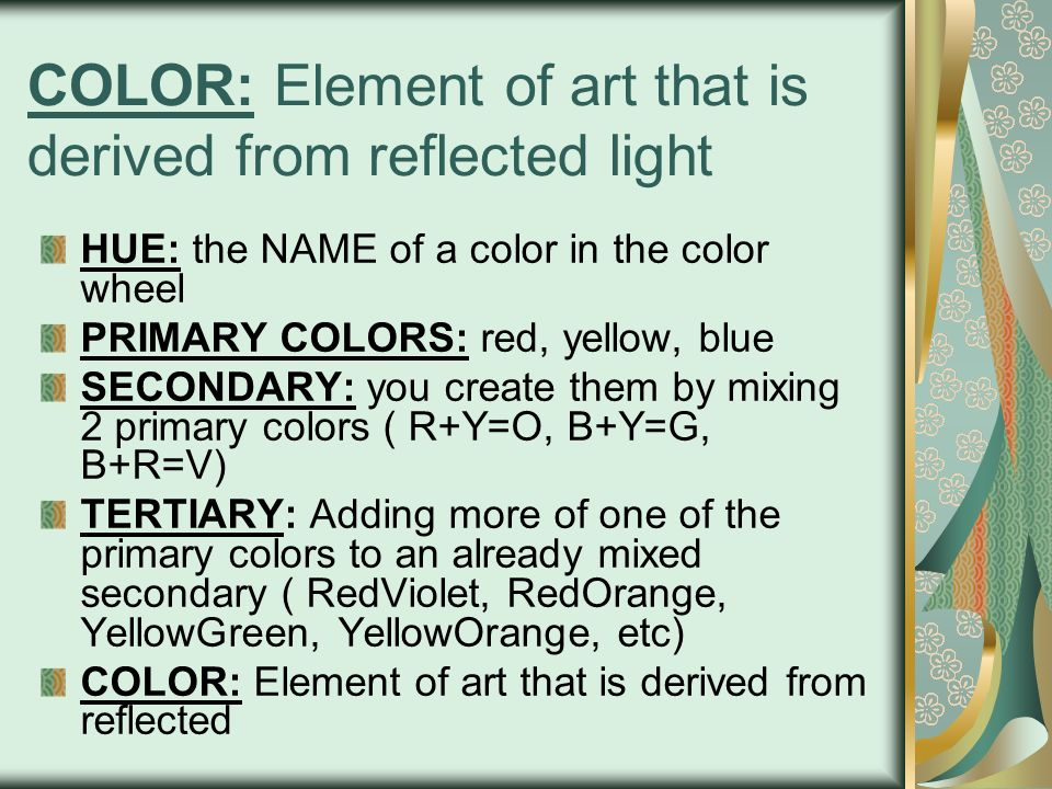 COLOR: Element of art that is derived from reflected light