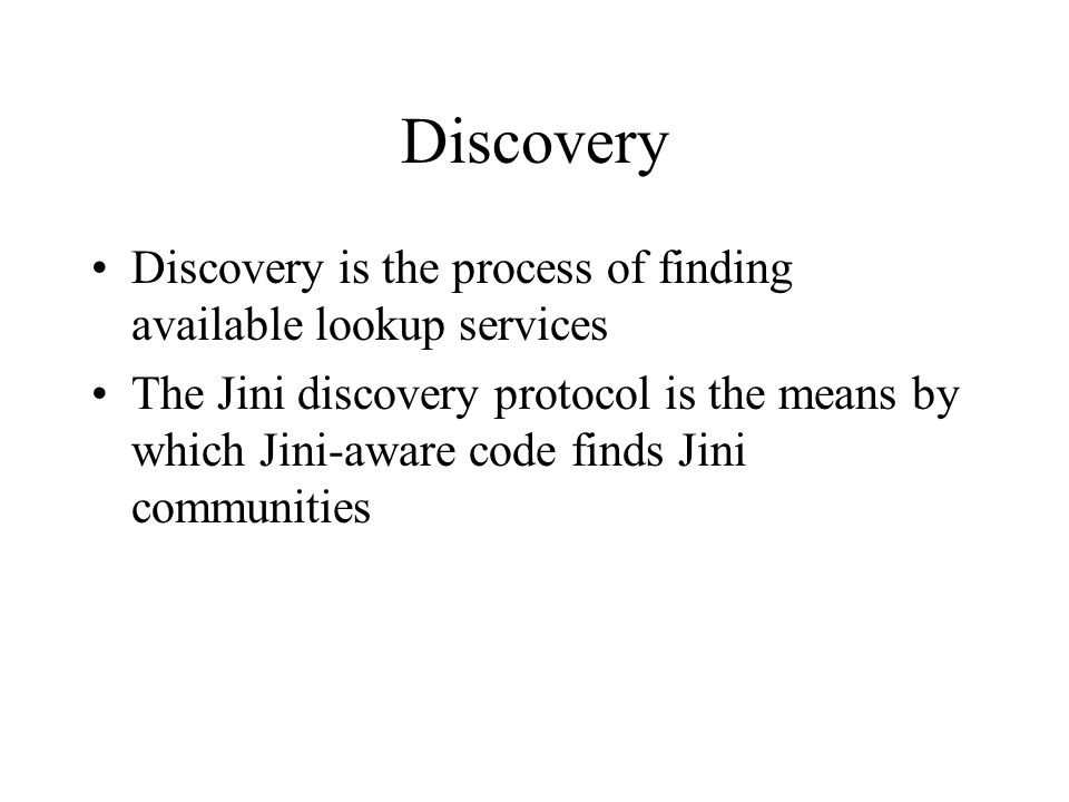 Discovery Discovery is the process of finding available lookup services.