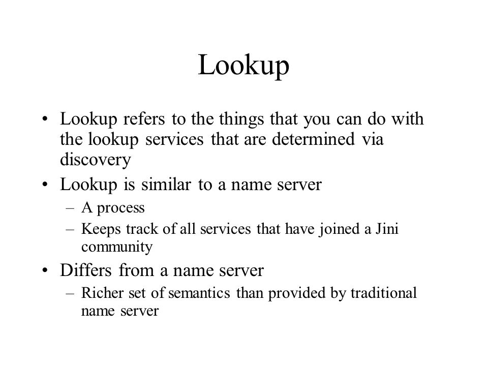 Lookup Lookup refers to the things that you can do with the lookup services that are determined via discovery.