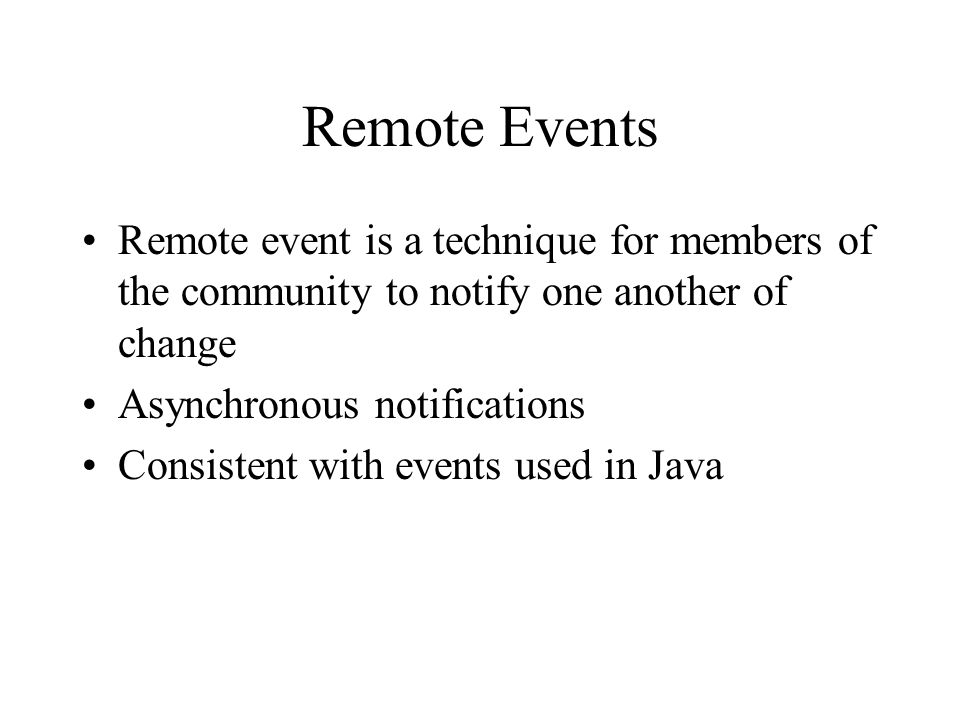 Remote Events Remote event is a technique for members of the community to notify one another of change.