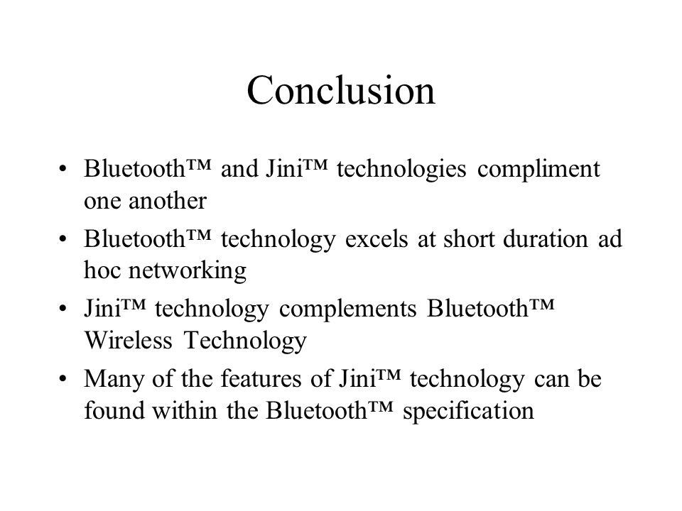 Conclusion Bluetooth™ and Jini™ technologies compliment one another
