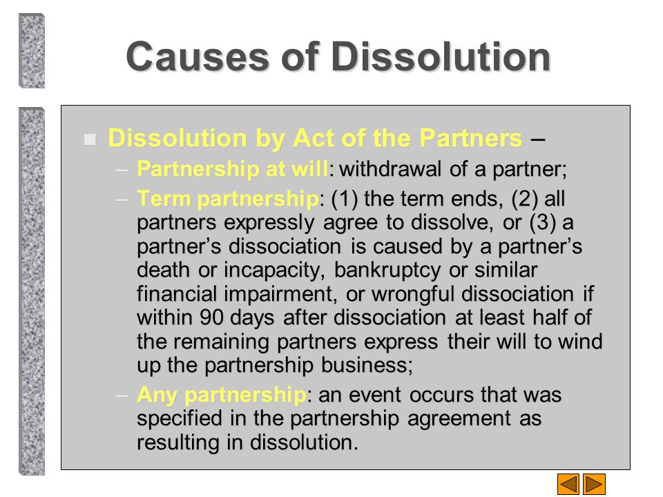 Causes of Dissolution Dissolution by Act of the Partners –